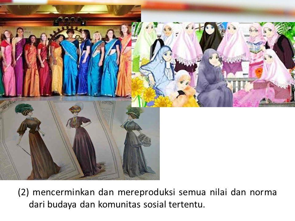 (2) mencerminkan dan mereproduksi semua nilai dan norma dari budaya dan komunitas sosial tertentu.