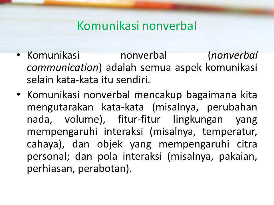 Komunikasi nonverbal Komunikasi nonverbal (nonverbal communication) adalah semua aspek komunikasi selain kata-kata itu sendiri.