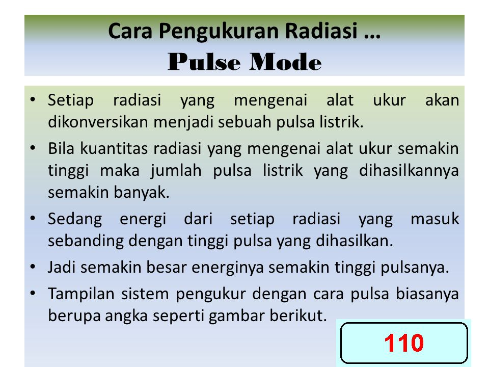 Setiap radiasi yang mengenai alat ukur akan dikonversikan menjadi sebuah pulsa listrik. Bila kuantitas radiasi yang mengenai alat ukur semakin tinggi