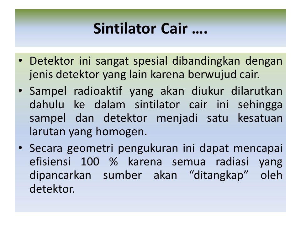 Detektor ini sangat spesial dibandingkan dengan jenis detektor yang lain karena berwujud cair. Sampel radioaktif yang akan diukur dilarutkan dahulu ke