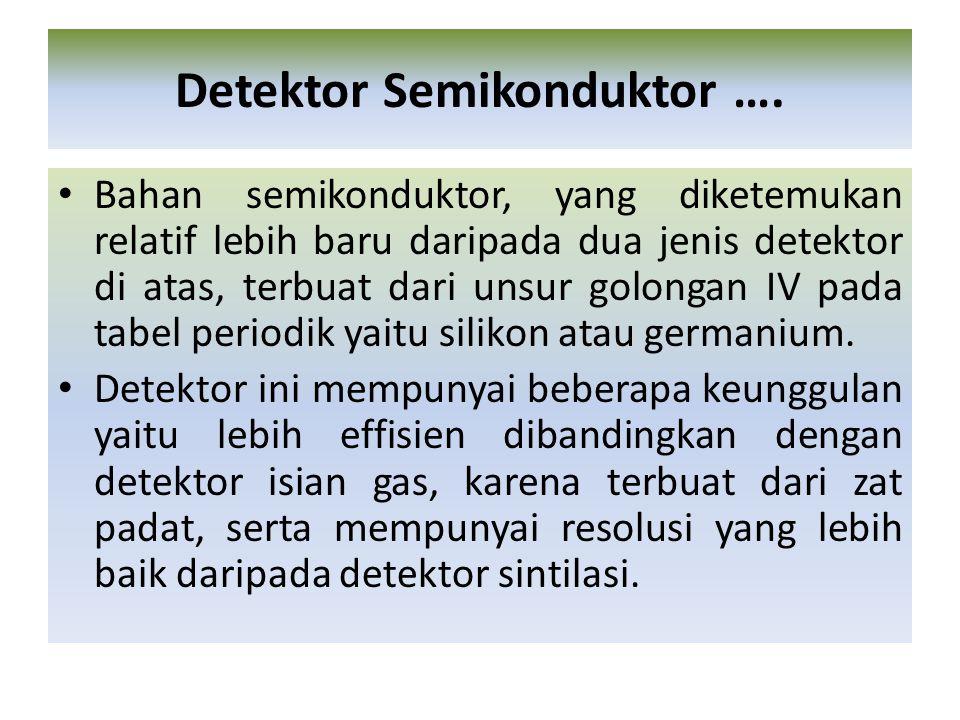 Bahan semikonduktor, yang diketemukan relatif lebih baru daripada dua jenis detektor di atas, terbuat dari unsur golongan IV pada tabel periodik yaitu