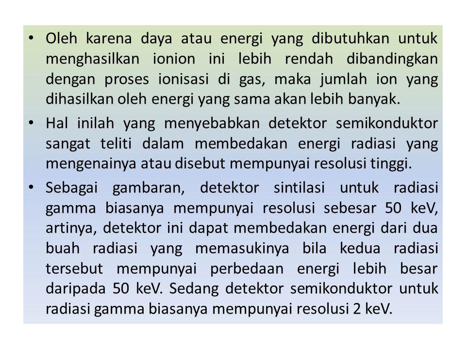 Oleh karena daya atau energi yang dibutuhkan untuk menghasilkan ionion ini lebih rendah dibandingkan dengan proses ionisasi di gas, maka jumlah ion yang dihasilkan oleh energi yang sama akan lebih banyak.