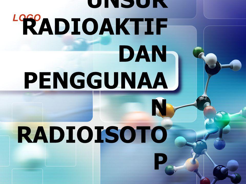 LOGO UNSUR RADIOAKTIF DAN PENGGUNAA N RADIOISOTO P