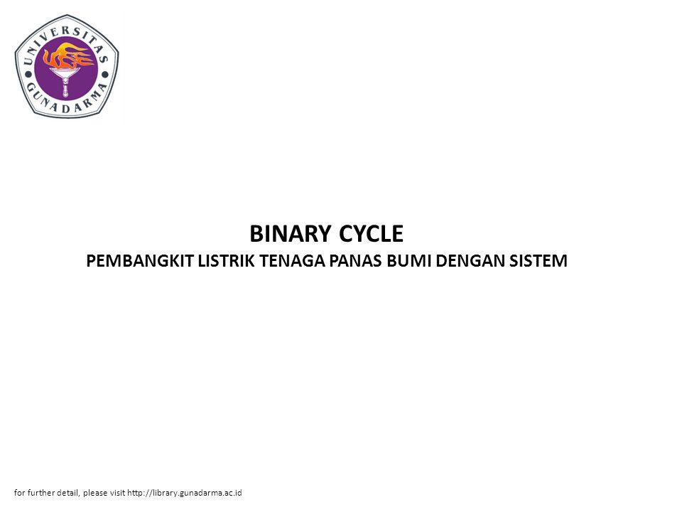 BINARY CYCLE PEMBANGKIT LISTRIK TENAGA PANAS BUMI DENGAN SISTEM for further detail, please visit http://library.gunadarma.ac.id