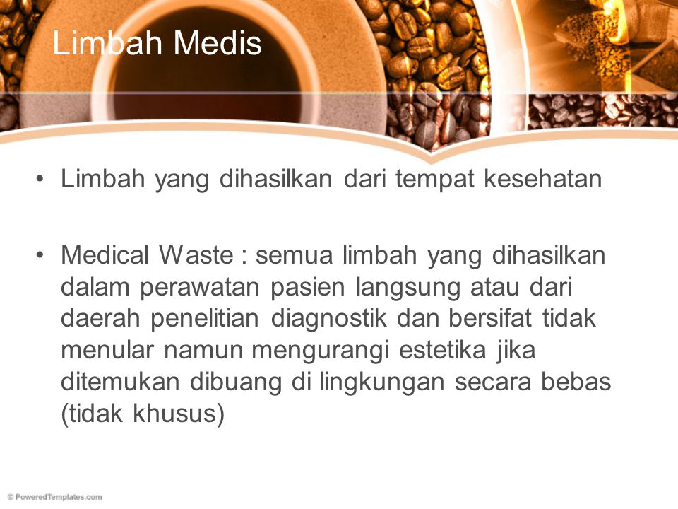 Limbah Medis Limbah yang dihasilkan dari tempat kesehatan Medical Waste : semua limbah yang dihasilkan dalam perawatan pasien langsung atau dari daera