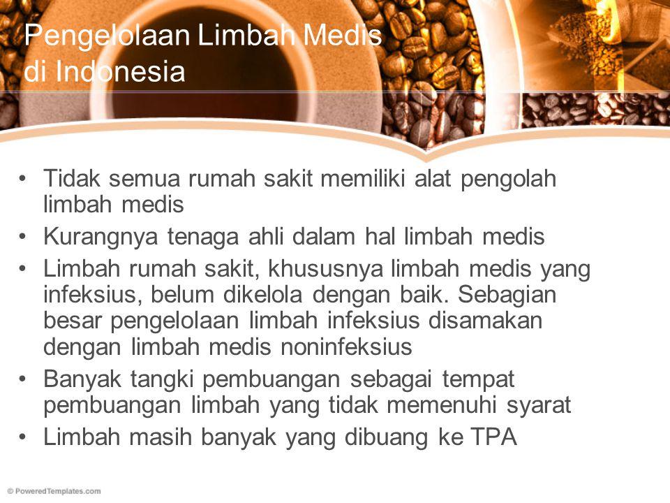 Pengelolaan Limbah Medis di Indonesia (2) Tidak ada pembedaan kemasan limbah rumah sakit Kurangnya tempat pengolahan abu insenerator dan bahan radioaktif
