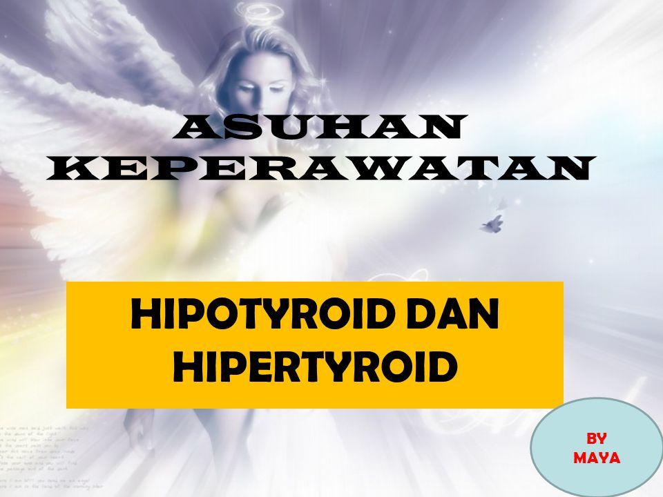 ASUHAN KEPERAWATAN HIPOTYROID DAN HIPERTYROID BY MAYA