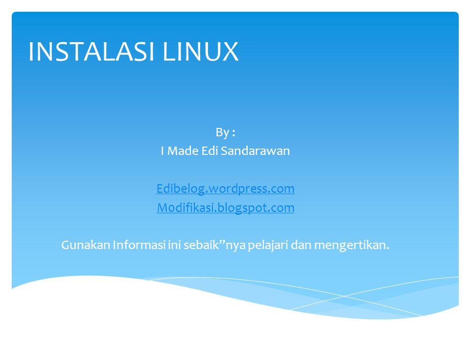 """INSTALASI LINUX By : I Made Edi Sandarawan Edibelog.wordpress.com M0difikasi.blogspot.com Gunakan Informasi ini sebaik""""nya pelajari dan mengertikan."""