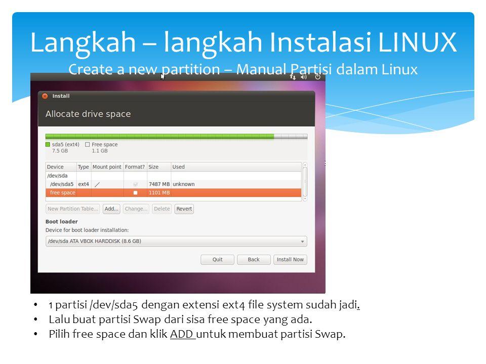 Langkah – langkah Instalasi LINUX Create a new partition – Manual Partisi dalam Linux 1 partisi /dev/sda5 dengan extensi ext4 file system sudah jadi.