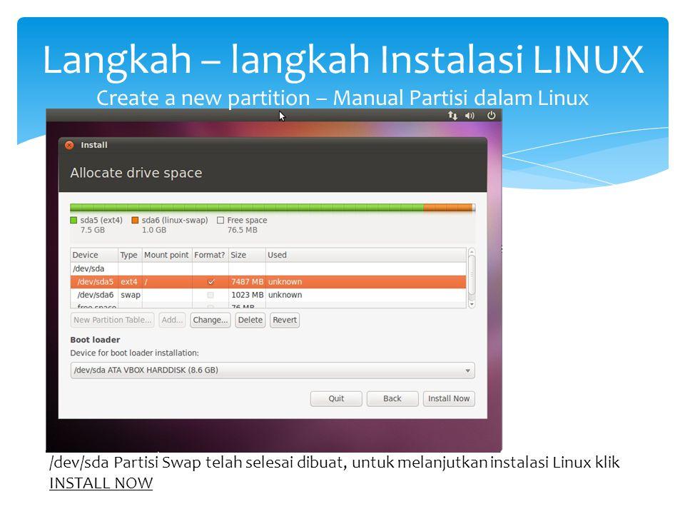 Langkah – langkah Instalasi LINUX Create a new partition – Manual Partisi dalam Linux /dev/sda Partisi Swap telah selesai dibuat, untuk melanjutkan in