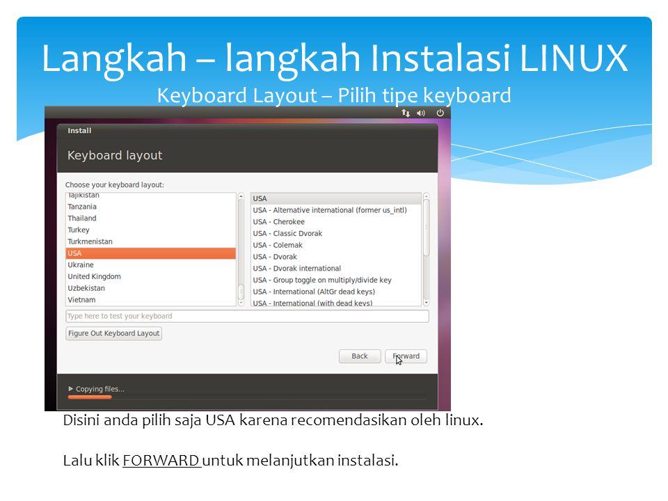 Langkah – langkah Instalasi LINUX Keyboard Layout – Pilih tipe keyboard Disini anda pilih saja USA karena recomendasikan oleh linux. Lalu klik FORWARD