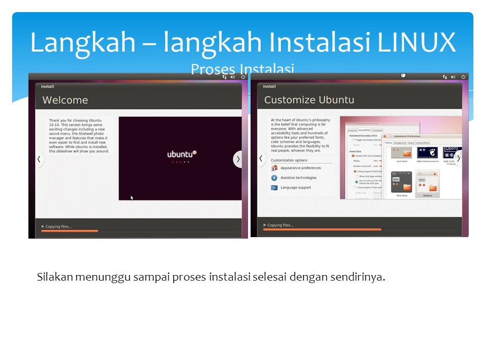 Langkah – langkah Instalasi LINUX Proses Instalasi Silakan menunggu sampai proses instalasi selesai dengan sendirinya.