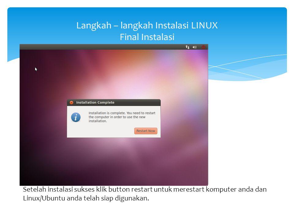 Langkah – langkah Instalasi LINUX Final Instalasi Setelah instalasi sukses klik button restart untuk merestart komputer anda dan Linux/Ubuntu anda tel