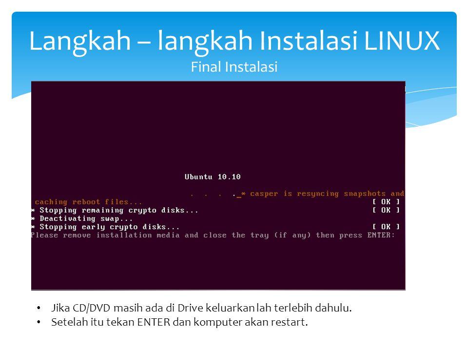 Langkah – langkah Instalasi LINUX Final Instalasi Jika CD/DVD masih ada di Drive keluarkan lah terlebih dahulu. Setelah itu tekan ENTER dan komputer a