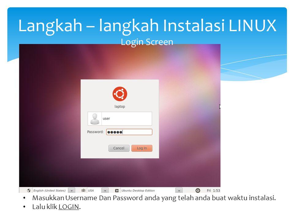 Langkah – langkah Instalasi LINUX Login Screen Masukkan Username Dan Password anda yang telah anda buat waktu instalasi. Lalu klik LOGIN.