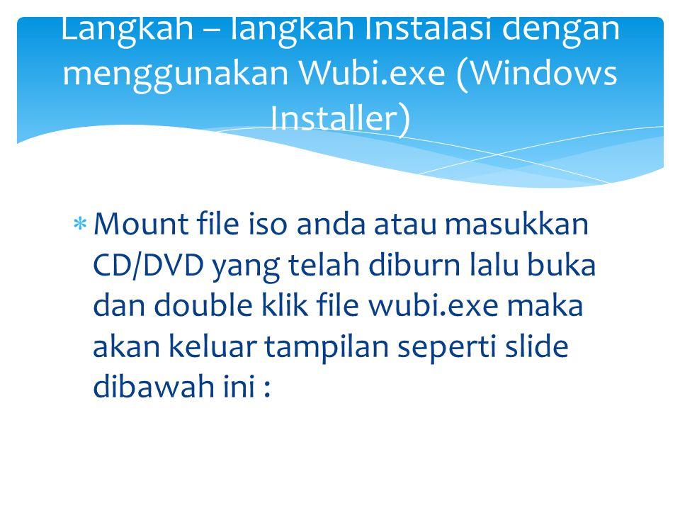  Mount file iso anda atau masukkan CD/DVD yang telah diburn lalu buka dan double klik file wubi.exe maka akan keluar tampilan seperti slide dibawah i