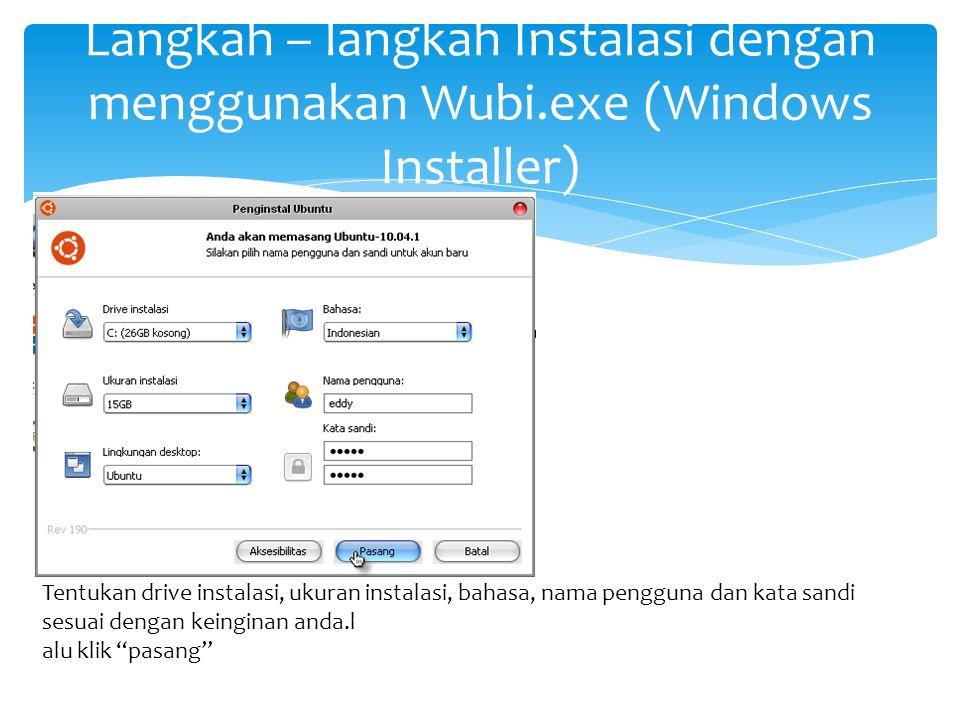 Langkah – langkah Instalasi dengan menggunakan Wubi.exe (Windows Installer) Tentukan drive instalasi, ukuran instalasi, bahasa, nama pengguna dan kata