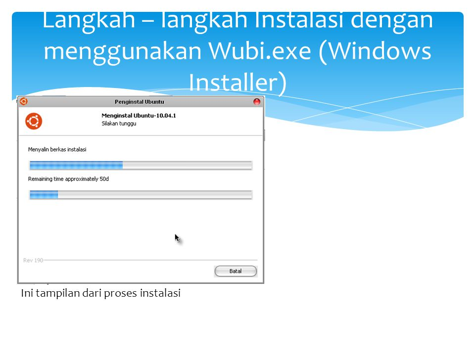 Langkah – langkah Instalasi dengan menggunakan Wubi.exe (Windows Installer) Ini tampilan dari proses instalasi