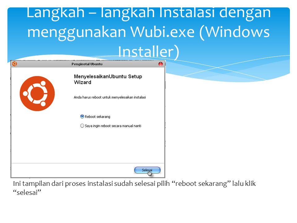 """Langkah – langkah Instalasi dengan menggunakan Wubi.exe (Windows Installer) Ini tampilan dari proses instalasi sudah selesai pilih """"reboot sekarang"""" l"""