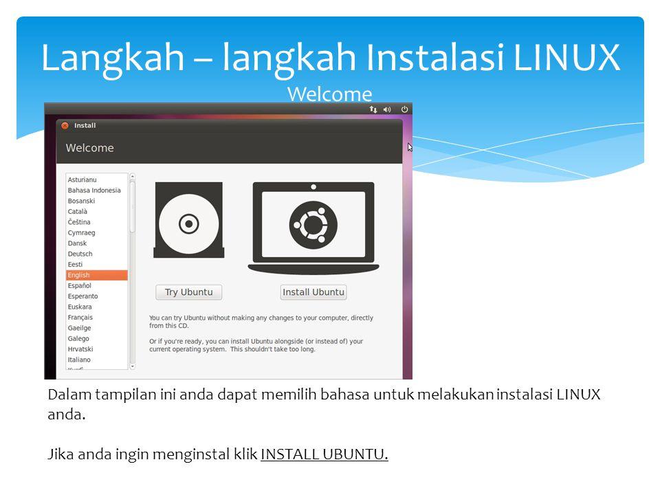 Langkah – langkah Instalasi LINUX Welcome Dalam tampilan ini anda dapat memilih bahasa untuk melakukan instalasi LINUX anda. Jika anda ingin menginsta