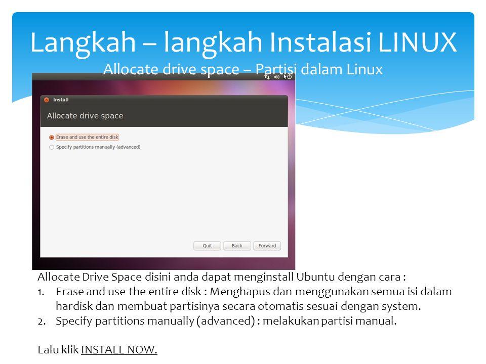 Langkah – langkah Instalasi LINUX Allocate drive space – Partisi dalam Linux Allocate Drive Space disini anda dapat menginstall Ubuntu dengan cara : 1