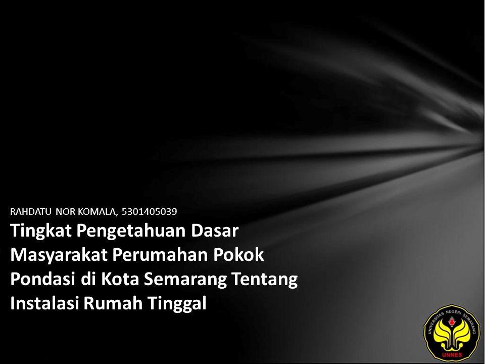 RAHDATU NOR KOMALA, 5301405039 Tingkat Pengetahuan Dasar Masyarakat Perumahan Pokok Pondasi di Kota Semarang Tentang Instalasi Rumah Tinggal