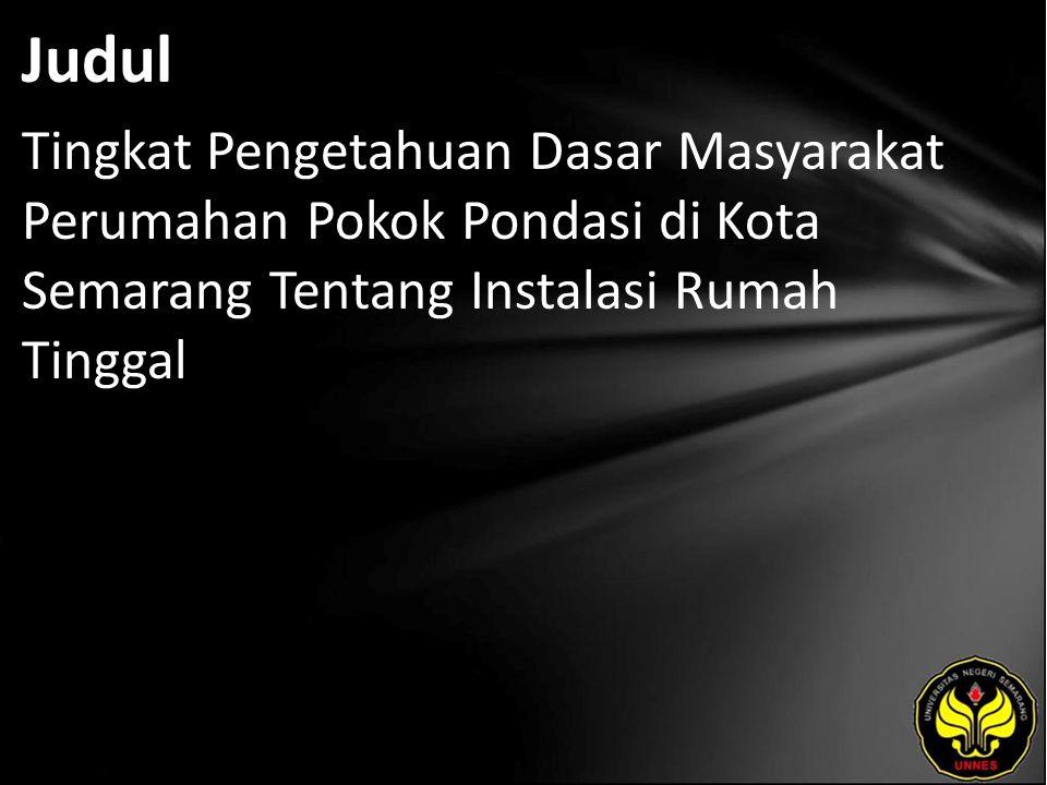 Judul Tingkat Pengetahuan Dasar Masyarakat Perumahan Pokok Pondasi di Kota Semarang Tentang Instalasi Rumah Tinggal