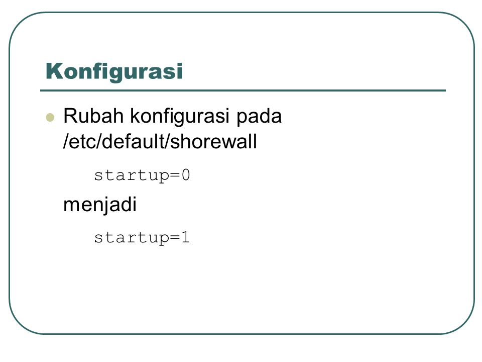 Konfigurasi Rubah konfigurasi pada /etc/default/shorewall startup=0 menjadi startup=1