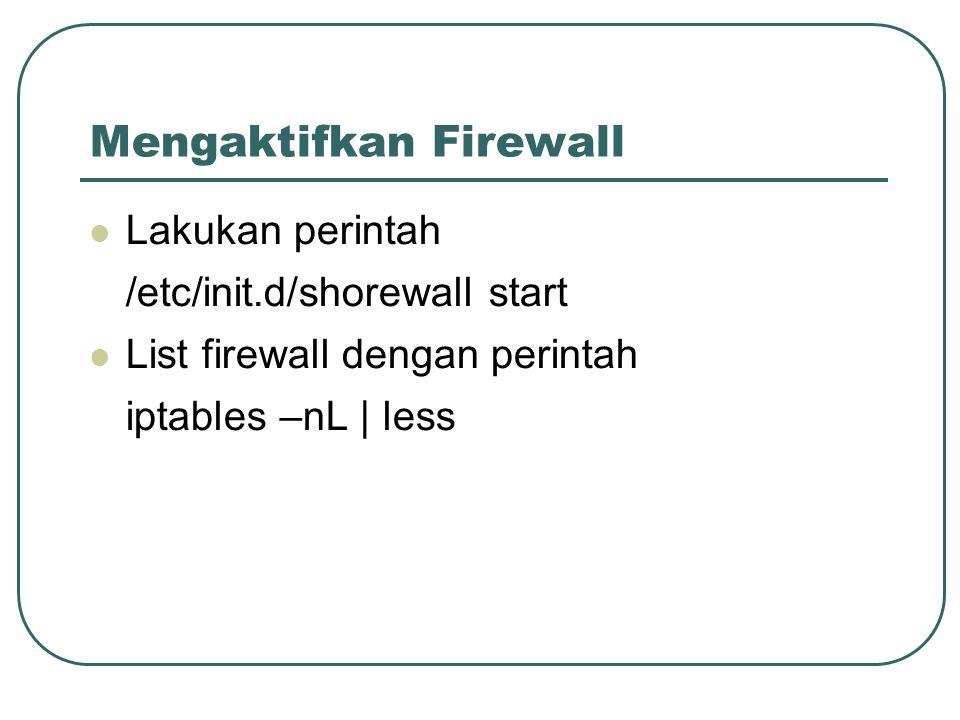 Mengaktifkan Firewall Lakukan perintah /etc/init.d/shorewall start List firewall dengan perintah iptables –nL | less
