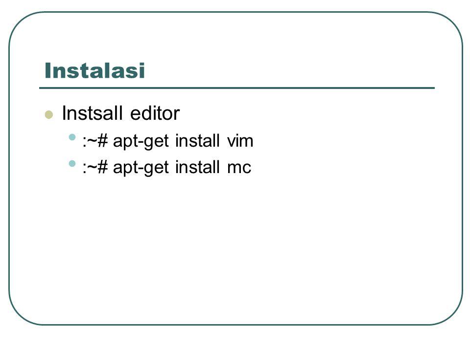 Instalasi Instsall editor :~# apt-get install vim :~# apt-get install mc