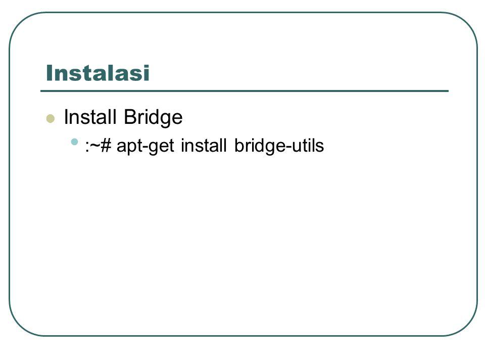 Instalasi Install Bridge :~# apt-get install bridge-utils