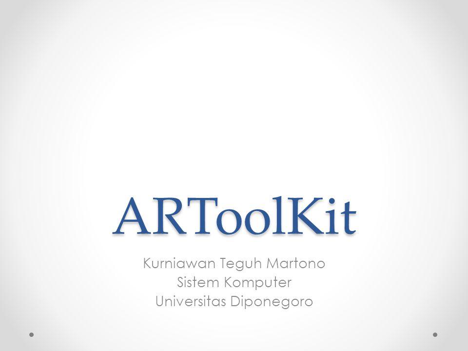 ARToolKit Kurniawan Teguh Martono Sistem Komputer Universitas Diponegoro