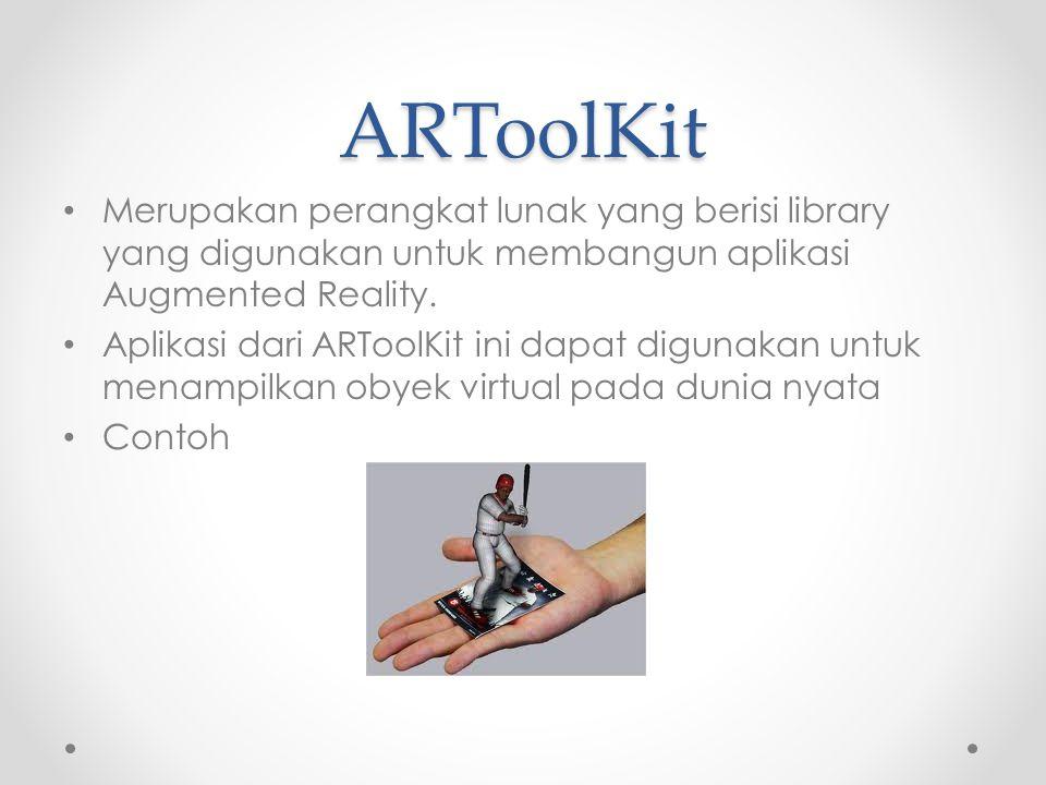 ARToolKit Merupakan perangkat lunak yang berisi library yang digunakan untuk membangun aplikasi Augmented Reality.