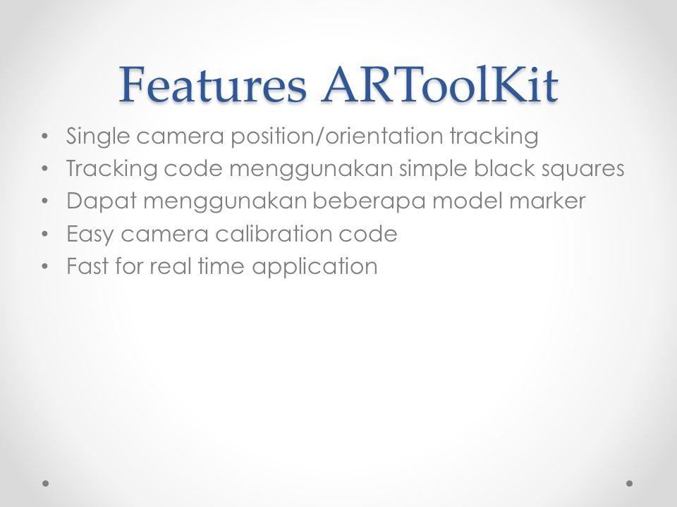 Features ARToolKit Single camera position/orientation tracking Tracking code menggunakan simple black squares Dapat menggunakan beberapa model marker Easy camera calibration code Fast for real time application