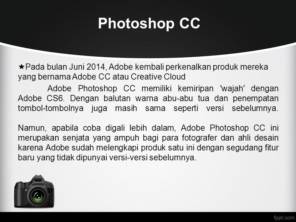 Photoshop CC  Pada bulan Juni 2014, Adobe kembali perkenalkan produk mereka yang bernama Adobe CC atau Creative Cloud Adobe Photoshop CC memiliki kem