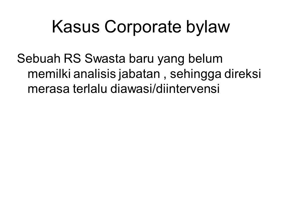 Kasus Corporate bylaw Sebuah RS Swasta baru yang belum memilki analisis jabatan, sehingga direksi merasa terlalu diawasi/diintervensi