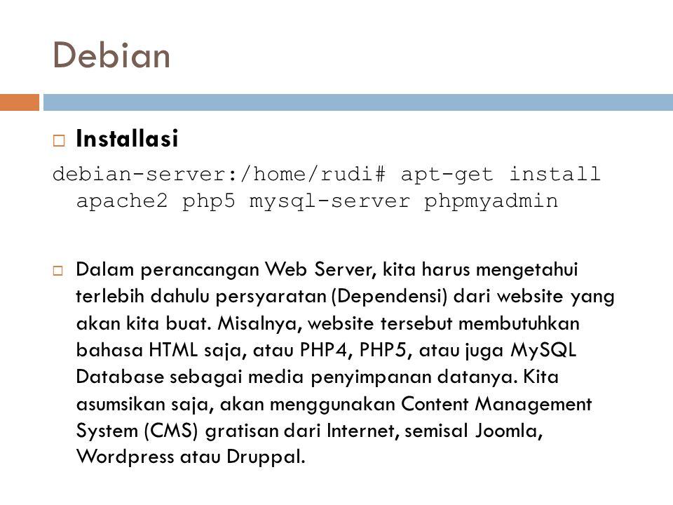 Debian  Installasi debian-server:/home/rudi# apt-get install apache2 php5 mysql-server phpmyadmin  Dalam perancangan Web Server, kita harus mengetah