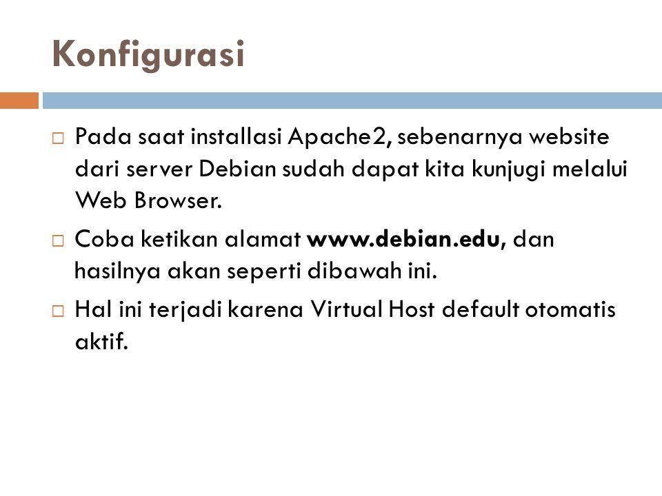 Konfigurasi  Pada saat installasi Apache2, sebenarnya website dari server Debian sudah dapat kita kunjugi melalui Web Browser.  Coba ketikan alamat