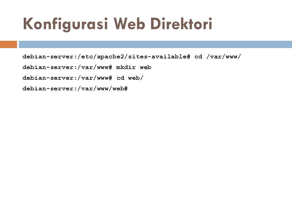 Konfigurasi Web Direktori debian-server:/etc/apache2/sites-available# cd /var/www/ debian-server:/var/www# mkdir web debian-server:/var/www# cd web/ d