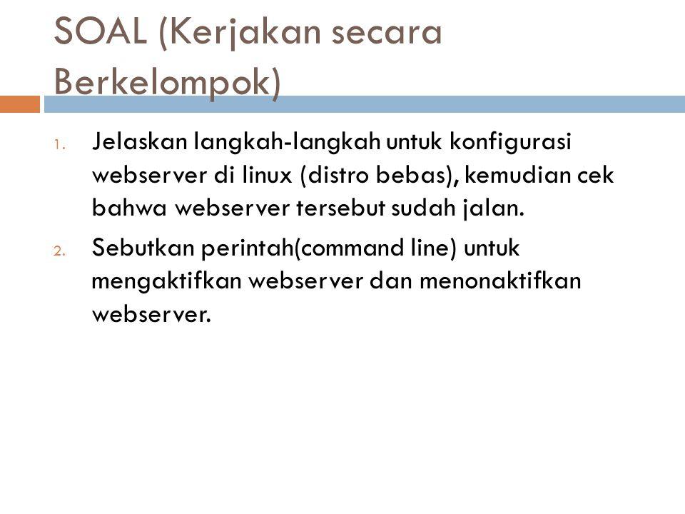 SOAL (Kerjakan secara Berkelompok) 1. Jelaskan langkah-langkah untuk konfigurasi webserver di linux (distro bebas), kemudian cek bahwa webserver terse