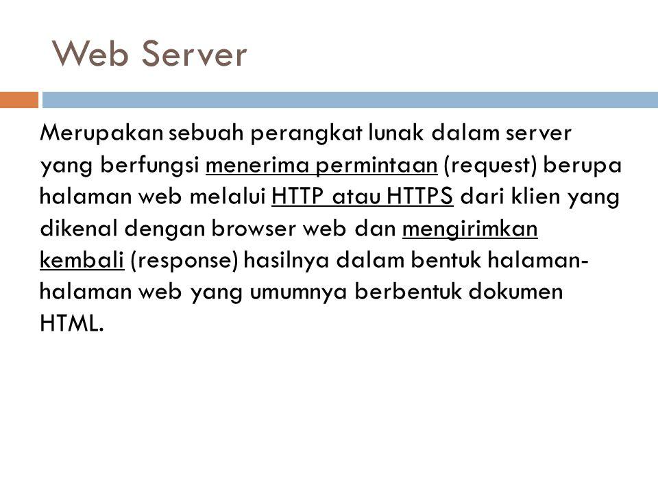 Web Server Merupakan sebuah perangkat lunak dalam server yang berfungsi menerima permintaan (request) berupa halaman web melalui HTTP atau HTTPS dari
