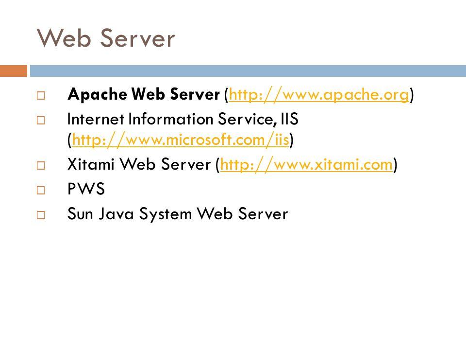 Web Server  Apache Web Server (http://www.apache.org)http://www.apache.org  Internet Information Service, IIS (http://www.microsoft.com/iis)http://w