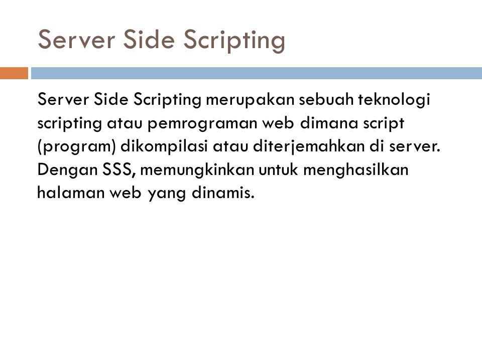 Server Side Scripting  ASP (Active Server Page) dan ASP.NET  ColdFusion (http://www.macromedia.com/software/coldfusion)http://www.macromedia.com/software/coldfusion  Java Server Pages (http://java.sun.com/products/jsp/)http://java.sun.com/products/jsp/  Perl (http://www.perl.org)http://www.perl.org  Phyton (http://www.python.org)http://www.python.org  PHP (http://www.php.net)http://www.php.net
