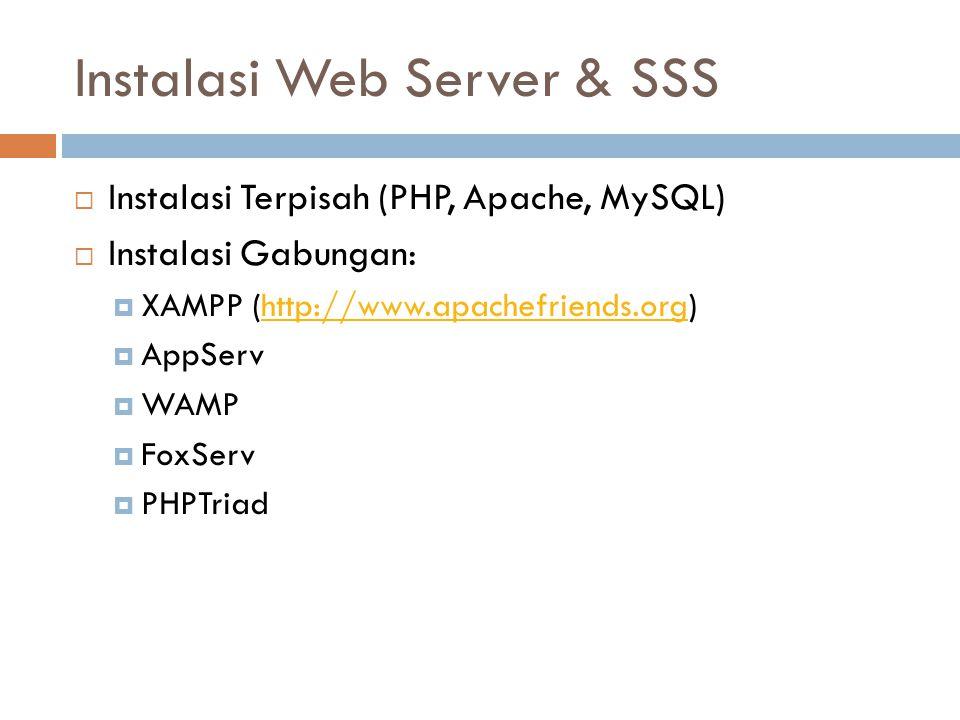 Instalasi Web Server & SSS  Instalasi Terpisah (PHP, Apache, MySQL)  Instalasi Gabungan:  XAMPP (http://www.apachefriends.org)http://www.apachefrie