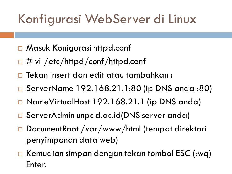 Konfigurasi WebServer di Linux  Masuk Konigurasi httpd.conf  # vi /etc/httpd/conf/httpd.conf  Tekan Insert dan edit atau tambahkan :  ServerName 1