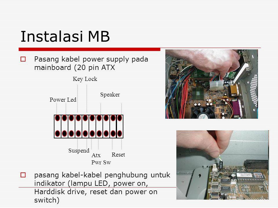 Instalasi MB  Pasang kabel power supply pada mainboard (20 pin ATX  pasang kabel-kabel penghubung untuk indikator (lampu LED, power on, Harddisk drive, reset dan power on switch) Reset Speaker Atx Pwr Sw Suspend Power Led Key Lock