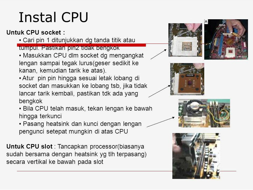 Instal CPU Untuk CPU socket : Cari pin 1 ditunjukkan dg tanda titik atau tumpul.