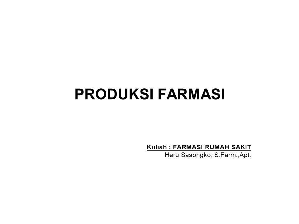 PRODUKSI FARMASI Kuliah : FARMASI RUMAH SAKIT Heru Sasongko, S.Farm.,Apt.