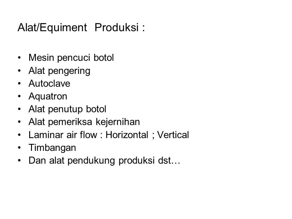 Alat/Equiment Produksi : Mesin pencuci botol Alat pengering Autoclave Aquatron Alat penutup botol Alat pemeriksa kejernihan Laminar air flow : Horizon