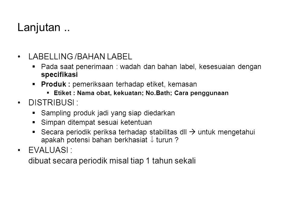 Lanjutan.. LABELLING /BAHAN LABEL  Pada saat penerimaan : wadah dan bahan label, kesesuaian dengan specifikasi  Produk : pemeriksaan terhadap etiket